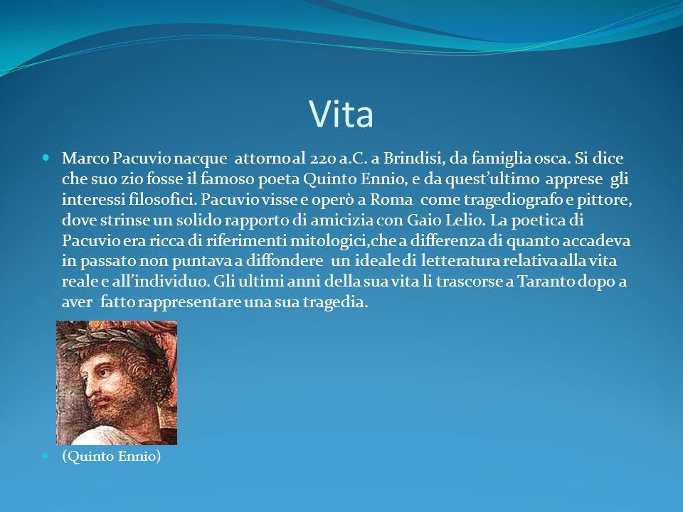 Vita Marco Pacuvio nacque attorno al 220 a.C. a Brindisi, da famiglia osca. Si dice che suo zio fosse il famoso poeta Quinto Ennio, e da questultimo a