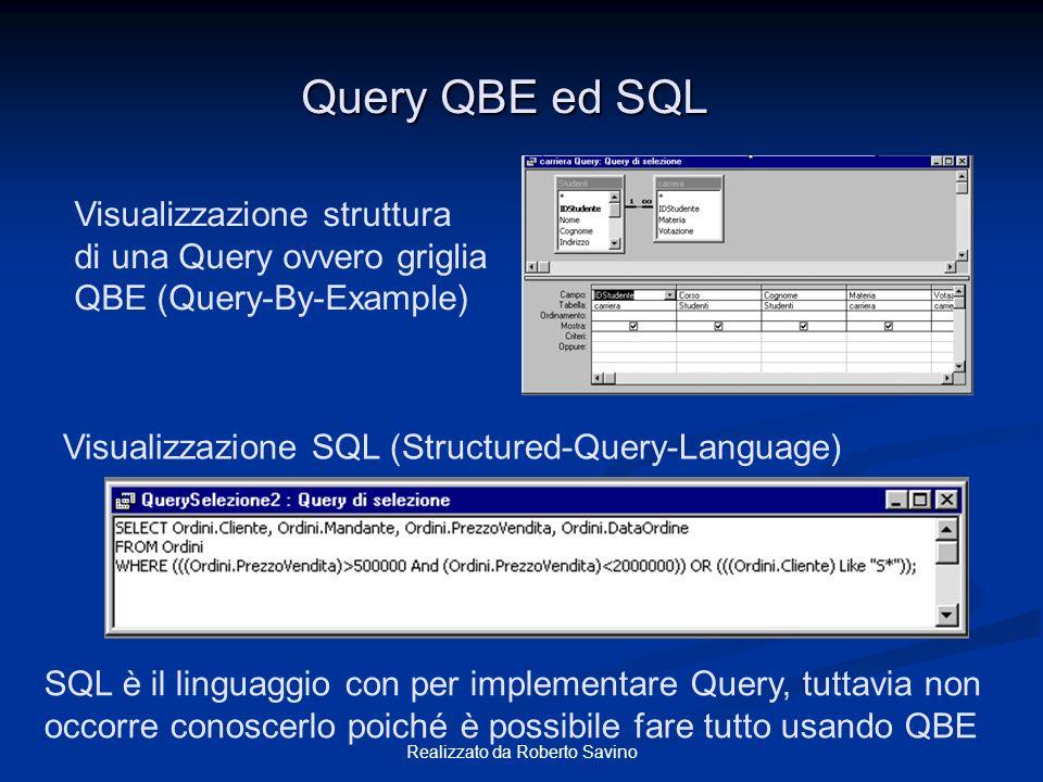 Realizzato da Roberto Savino Query QBE ed SQL SQL è il linguaggio con per implementare Query, tuttavia non occorre conoscerlo poiché è possibile fare