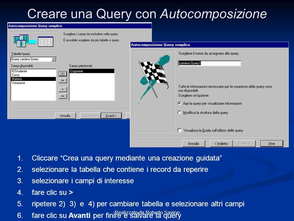 Realizzato da Roberto Savino Creare una Query con Autocomposizione 1.Cliccare Crea una query mediante una creazione guidata 2.selezionare la tabella c