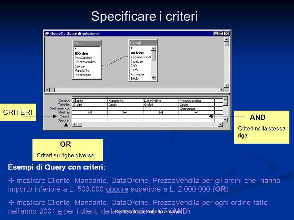Realizzato da Roberto Savino Specificare i criteri OR Criteri su righe diverse AND Criteri nella stessa riga CRITERI Esempi di Query con criteri: most