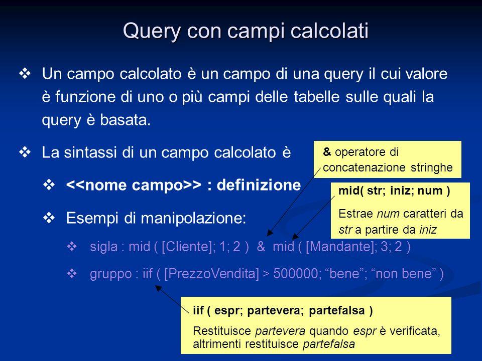 Realizzato da Roberto Savino Query con campi calcolati Un campo calcolato è un campo di una query il cui valore è funzione di uno o più campi delle ta