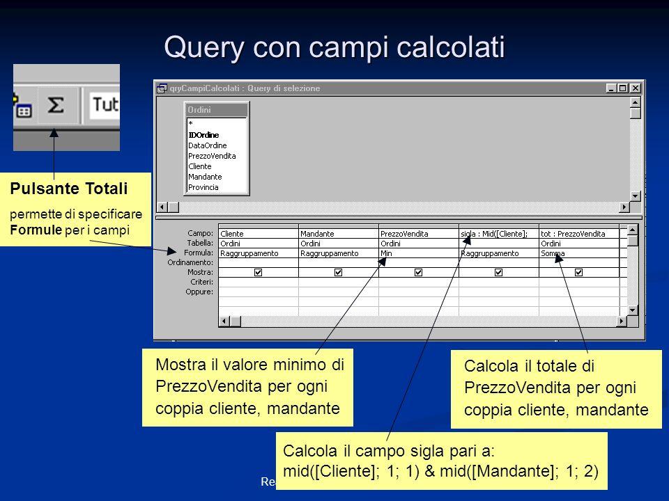 Realizzato da Roberto Savino Query con campi calcolati Mostra il valore minimo di PrezzoVendita per ogni coppia cliente, mandante Calcola il campo sig