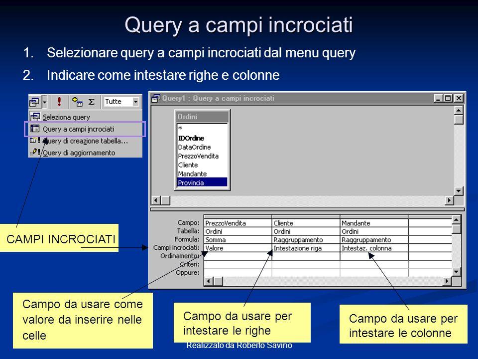 Realizzato da Roberto Savino Query a campi incrociati Campo da usare come valore da inserire nelle celle Campo da usare per intestare le righe Campo d