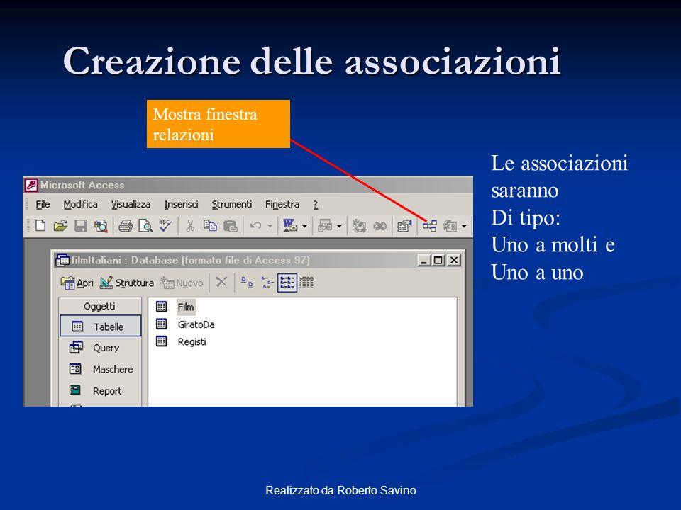 Realizzato da Roberto Savino Creazione delle associazioni Mostra finestra relazioni Le associazioni saranno Di tipo: Uno a molti e Uno a uno