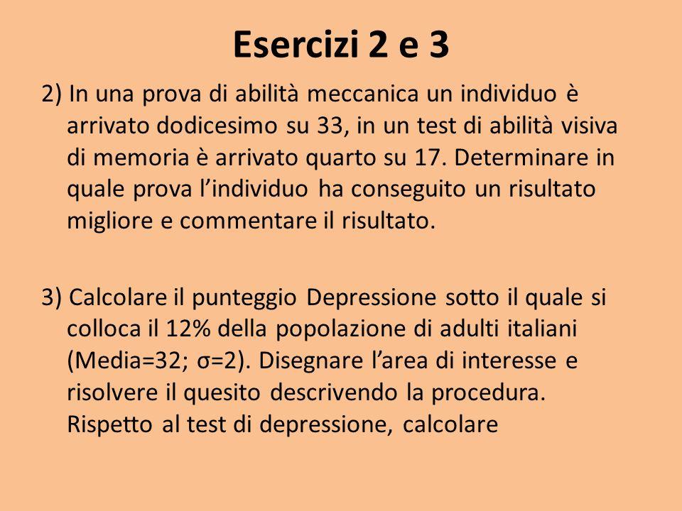 Esercizi 2 e 3 2) In una prova di abilità meccanica un individuo è arrivato dodicesimo su 33, in un test di abilità visiva di memoria è arrivato quart