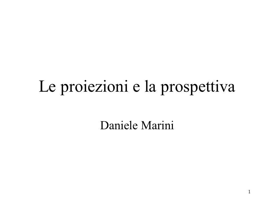 1 Le proiezioni e la prospettiva Daniele Marini