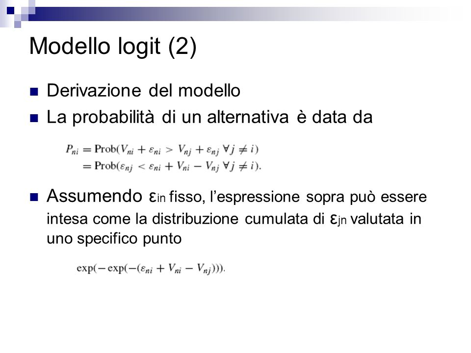 Modello logit (2) Derivazione del modello La probabilità di un alternativa è data da Assumendo ε in fisso, lespressione sopra può essere intesa come l
