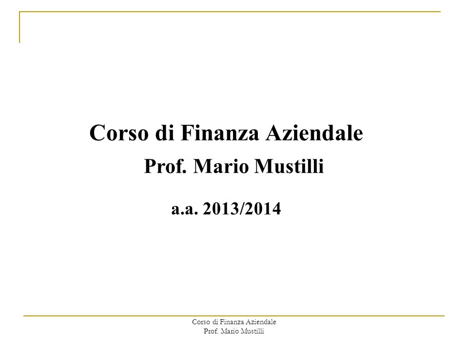 Corso di Finanza Aziendale Prof.Mario Mustilli Corso di Finanza Aziendale a.a.