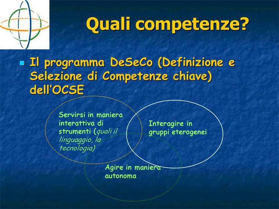 Quali competenze? Il programma DeSeCo (Definizione e Selezione di Competenze chiave) dellOCSE Il programma DeSeCo (Definizione e Selezione di Competen