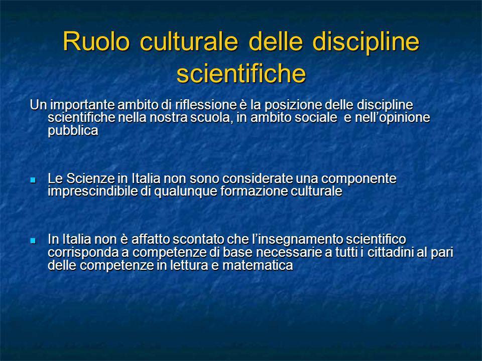 Ruolo culturale delle discipline scientifiche Un importante ambito di riflessione è la posizione delle discipline scientifiche nella nostra scuola, in