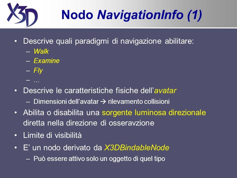 Nodo NavigationInfo (1) Descrive quali paradigmi di navigazione abilitare: –Walk –Examine –Fly –...