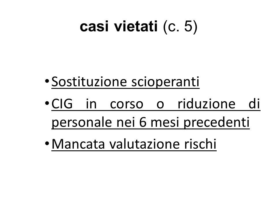 casi vietati (c. 5) Sostituzione scioperanti CIG in corso o riduzione di personale nei 6 mesi precedenti Mancata valutazione rischi
