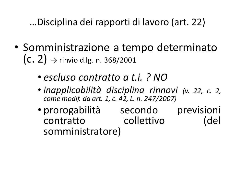 …Disciplina dei rapporti di lavoro (art. 22) Somministrazione a tempo determinato (c. 2) rinvio d.lg. n. 368/2001 escluso contratto a t.i. ? NO inappl
