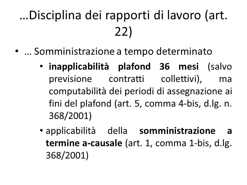 …Disciplina dei rapporti di lavoro (art. 22) … Somministrazione a tempo determinato inapplicabilità plafond 36 mesi (salvo previsione contratti collet
