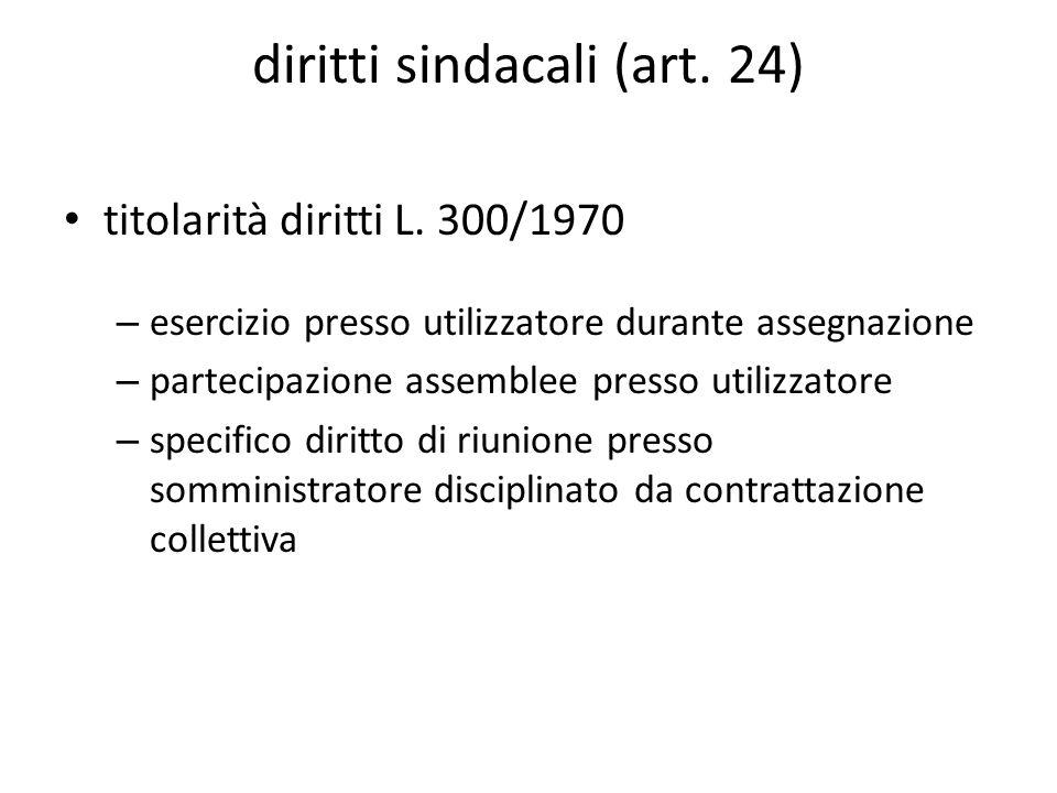 diritti sindacali (art. 24) titolarità diritti L. 300/1970 – esercizio presso utilizzatore durante assegnazione – partecipazione assemblee presso util