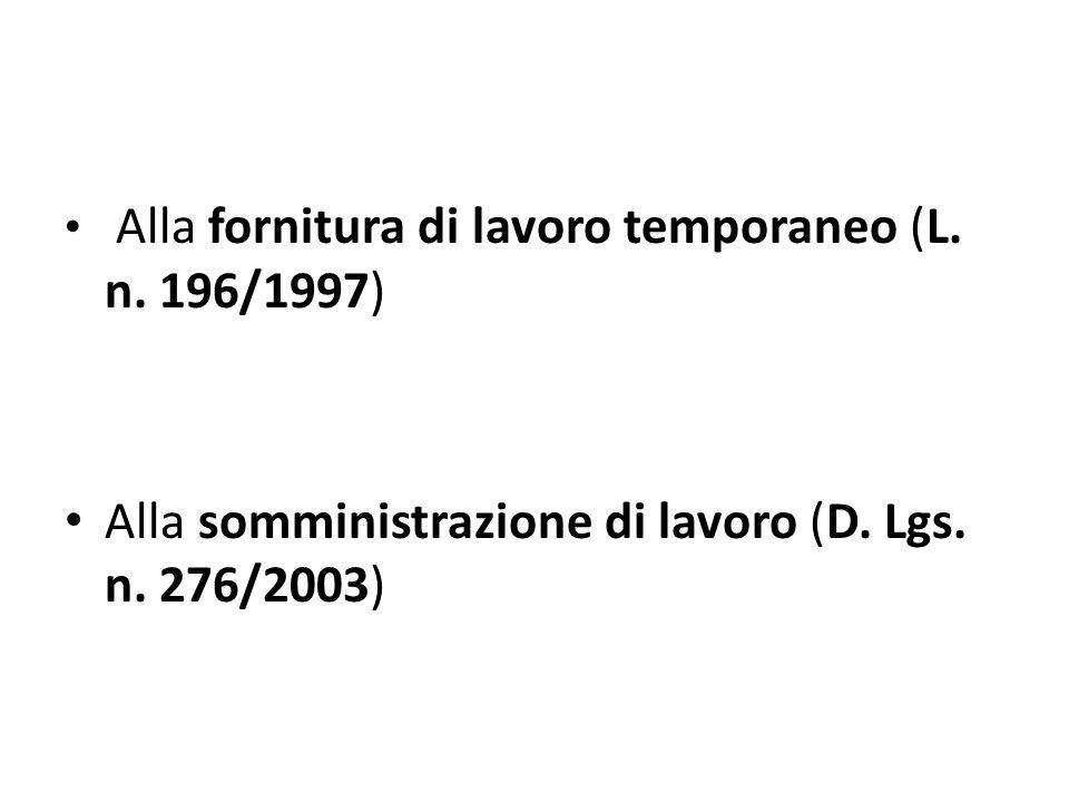 Alla fornitura di lavoro temporaneo (L. n. 196/1997) Alla somministrazione di lavoro (D. Lgs. n. 276/2003)