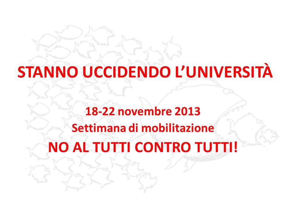 STANNO UCCIDENDO LUNIVERSITÀ 18-22 novembre 2013 Settimana di mobilitazione NO AL TUTTI CONTRO TUTTI!