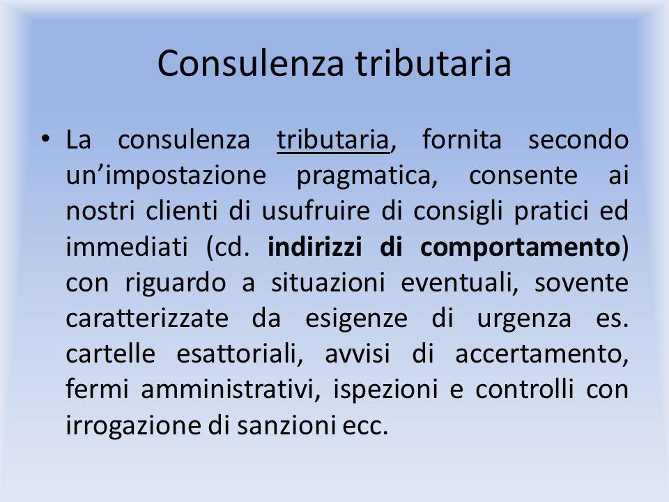 Consulenza tributaria La consulenza tributaria, fornita secondo unimpostazione pragmatica, consente ai nostri clienti di usufruire di consigli pratici ed immediati (cd.