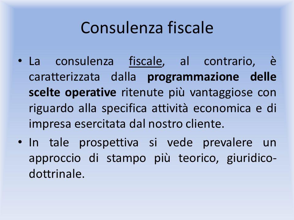 Consulenza fiscale La consulenza fiscale, al contrario, è caratterizzata dalla programmazione delle scelte operative ritenute più vantaggiose con riguardo alla specifica attività economica e di impresa esercitata dal nostro cliente.