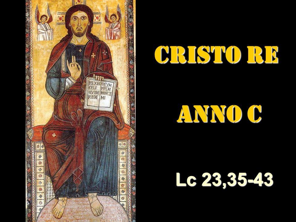 CRISTO RE ANNO C ANNO C Lc 23,35-43