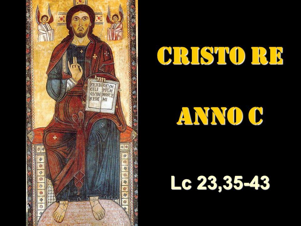 CRISTO RE CRISTO RE ANNO C Lc 23,35-43