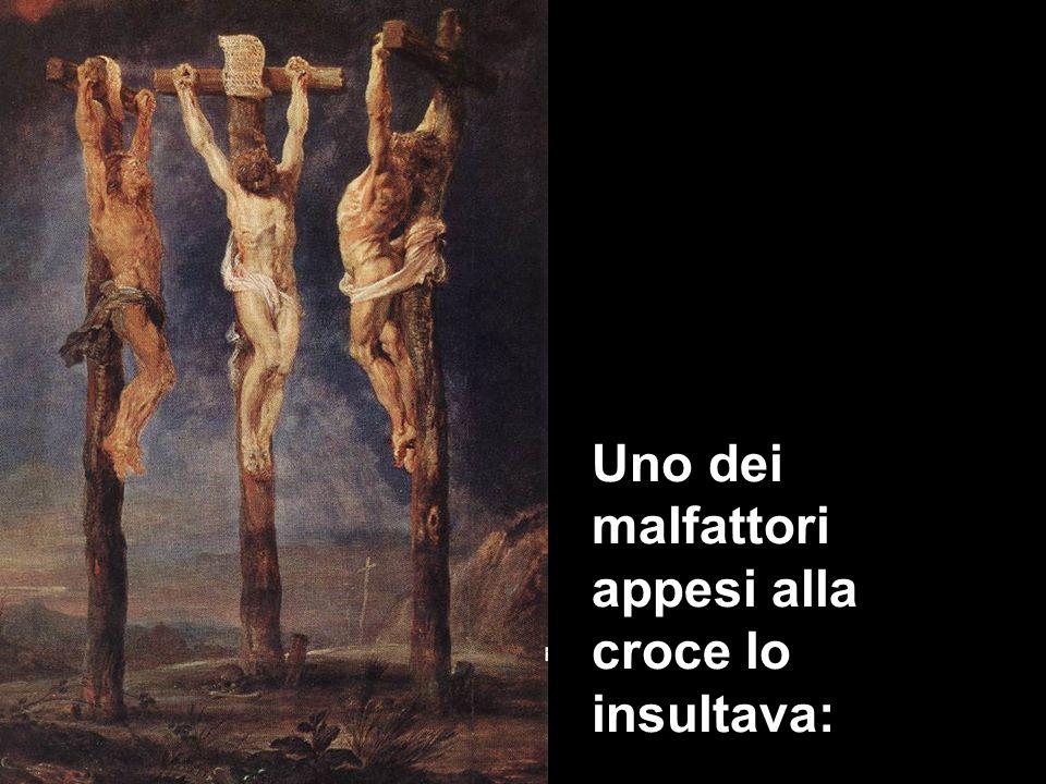 Uno dei malfattori appesi alla croce lo insultava: