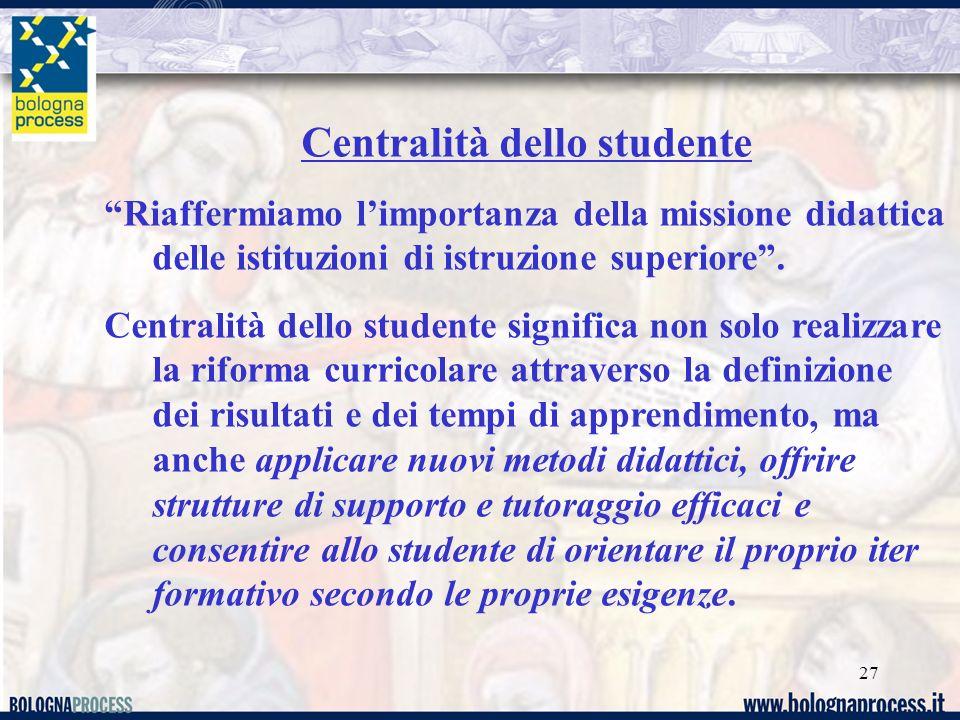 27 Centralità dello studente Riaffermiamo limportanza della missione didattica delle istituzioni di istruzione superiore.