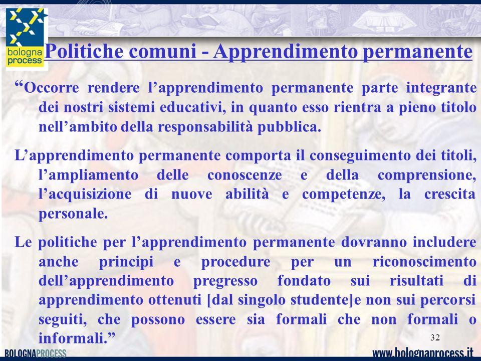 32 Politiche comuni - Apprendimento permanente Occorre rendere lapprendimento permanente parte integrante dei nostri sistemi educativi, in quanto esso rientra a pieno titolo nellambito della responsabilità pubblica.