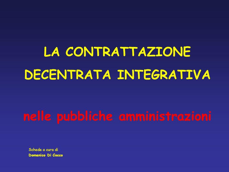 LA CONTRATTAZIONE DECENTRATA INTEGRATIVA nelle pubbliche amministrazioni Schede a cura di Domenico Di Cocco