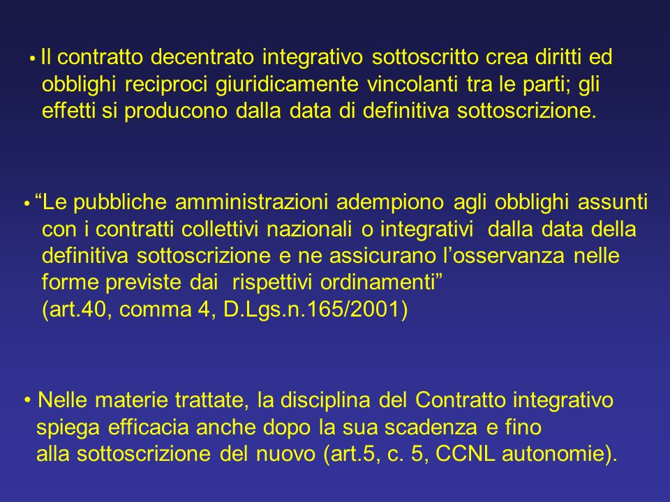 Il contratto decentrato integrativo sottoscritto crea diritti ed obblighi reciproci giuridicamente vincolanti tra le parti; gli effetti si producono d