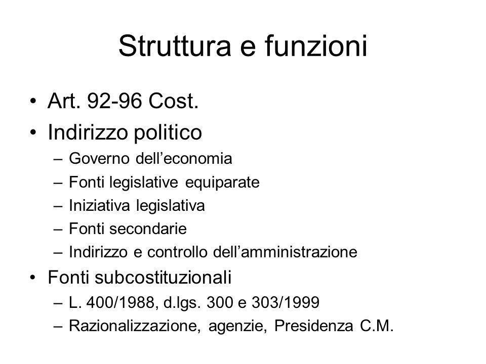 Struttura e funzioni Art. 92-96 Cost. Indirizzo politico –Governo delleconomia –Fonti legislative equiparate –Iniziativa legislativa –Fonti secondarie