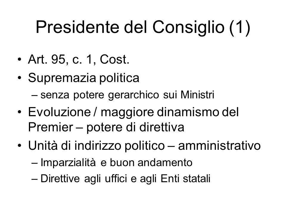 Presidente del Consiglio (1) Art. 95, c. 1, Cost. Supremazia politica –senza potere gerarchico sui Ministri Evoluzione / maggiore dinamismo del Premie