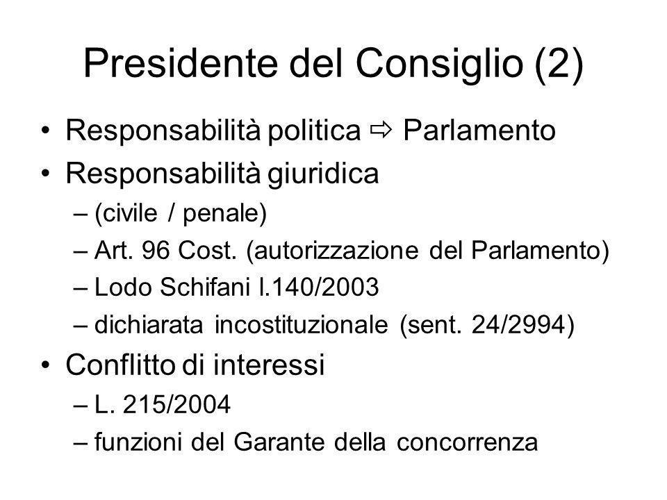 Presidente del Consiglio (2) Responsabilità politica Parlamento Responsabilità giuridica –(civile / penale) –Art. 96 Cost. (autorizzazione del Parlame