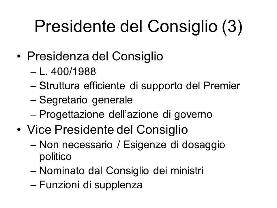 Presidente del Consiglio (3) Presidenza del Consiglio –L. 400/1988 –Struttura efficiente di supporto del Premier –Segretario generale –Progettazione d