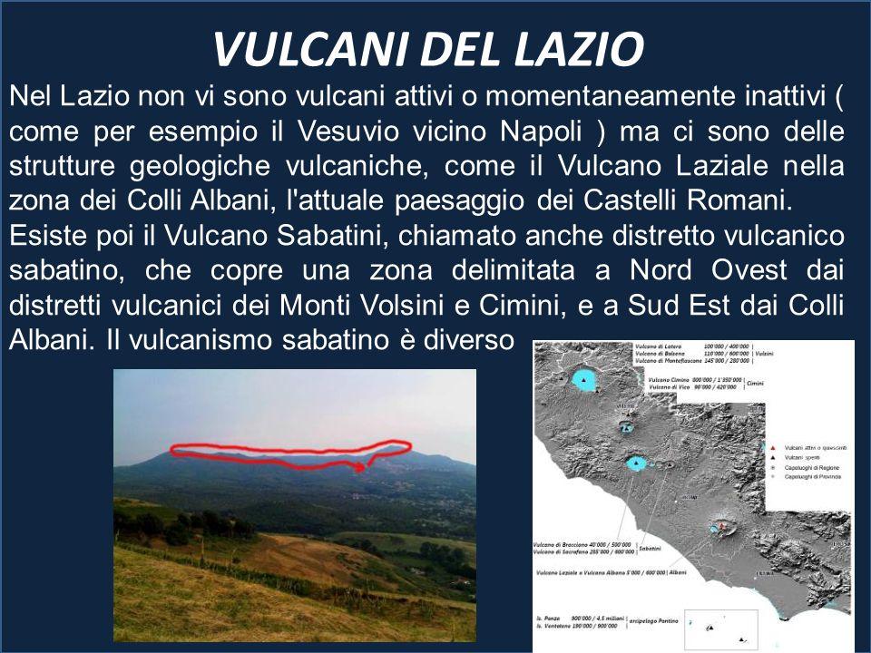 VULCANI DEL LAZIO Nel Lazio non vi sono vulcani attivi o momentaneamente inattivi ( come per esempio il Vesuvio vicino Napoli ) ma ci sono delle strut