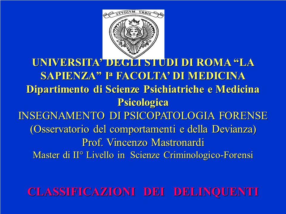 UNIVERSITA DEGLI STUDI DI ROMA LA SAPIENZA I a FACOLTA DI MEDICINA Dipartimento di Scienze Psichiatriche e Medicina Psicologica INSEGNAMENTO DI PSICOPATOLOGIA FORENSE (Osservatorio del comportamenti e della Devianza) Prof.