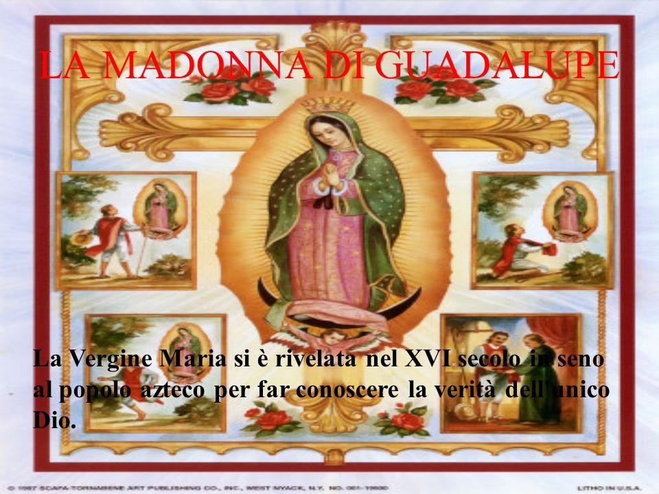 GLI AZTECHI La madonna di Guadalupe è particolarmente venerata in Messico, luogo dove la Vergine Maria si è rivelata nel XVI secolo in seno al popolo azteco che, pur con molte remore, iniziava a convertirsi all opera di evangelizzazione cristiana che era attuata dagli spagnoli.