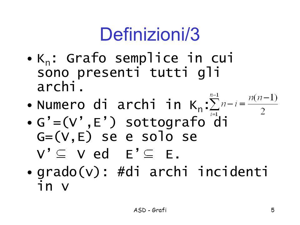 ASD - Grafi5 Definizioni/3 K n : Grafo semplice in cui sono presenti tutti gli archi.
