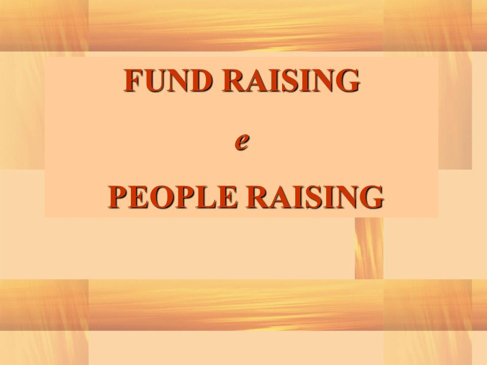 FUND RAISING e PEOPLE RAISING PEOPLE RAISING