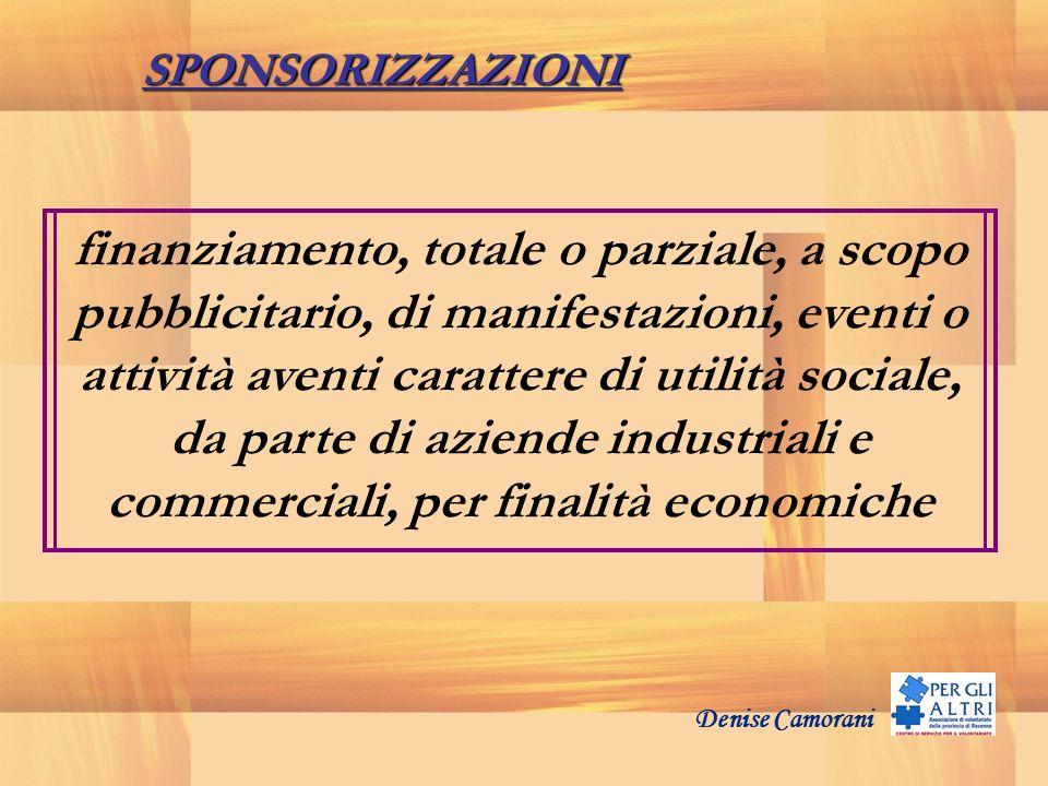 Denise Camorani SPONSORIZZAZIONI finanziamento, totale o parziale, a scopo pubblicitario, di manifestazioni, eventi o attività aventi carattere di uti