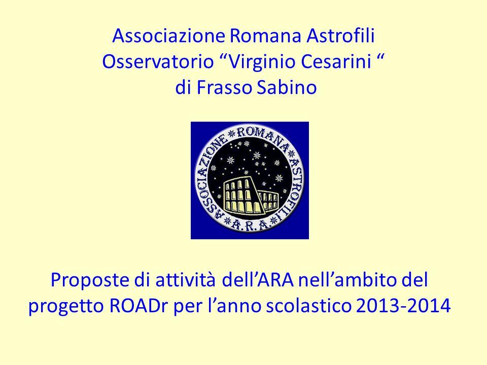 Associazione Romana Astrofili Osservatorio Virginio Cesarini di Frasso Sabino Proposte di attività dellARA nellambito del progetto ROADr per lanno sco