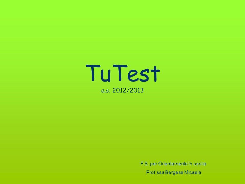 TuTest a.s. 2012/2013 F.S. per Orientamento in uscita Prof.ssa Bergese Micaela