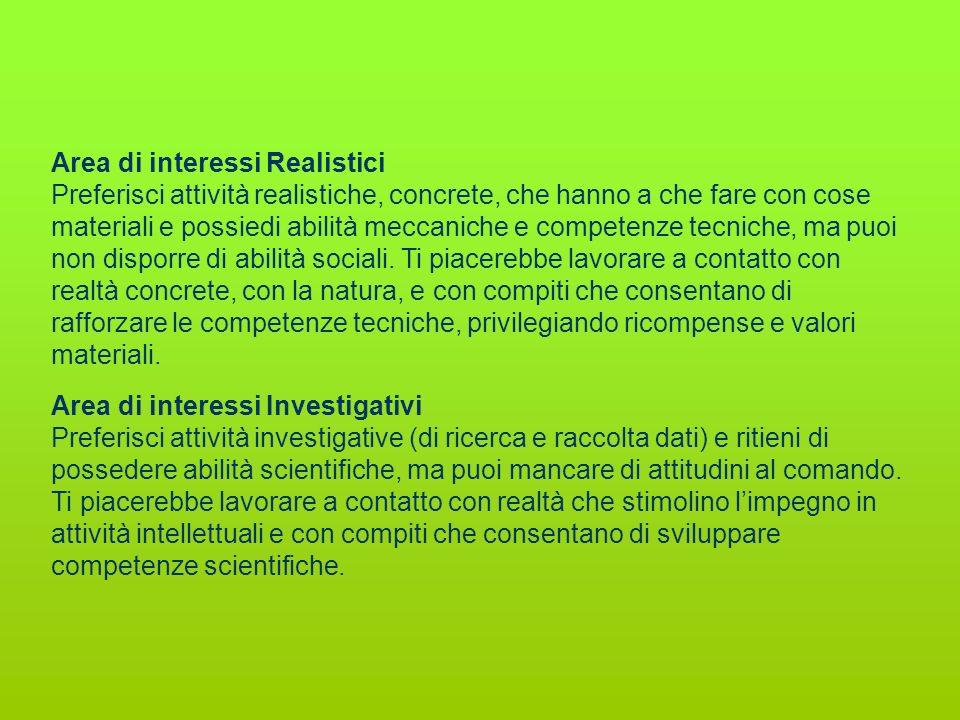 Area di interessi Realistici Preferisci attività realistiche, concrete, che hanno a che fare con cose materiali e possiedi abilità meccaniche e compet