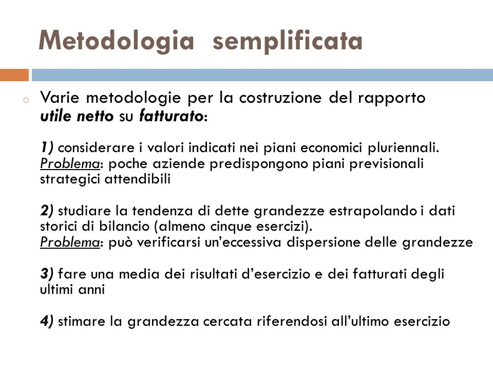 Metodologia semplificata o metodologia più utilizzata: punto 3 U 1, U 2, … Un Utili netti degli esercizi passati F 1, F 2, … Fn Fatturati aziendali degli esercizi passati