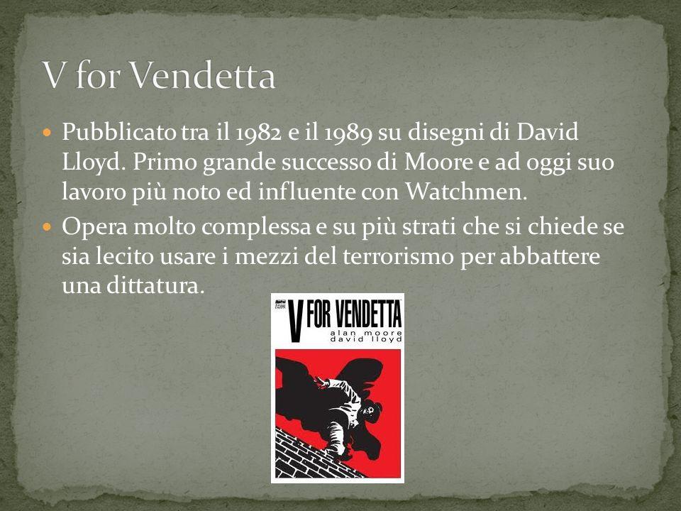 Pubblicato tra il 1982 e il 1989 su disegni di David Lloyd. Primo grande successo di Moore e ad oggi suo lavoro più noto ed influente con Watchmen. Op