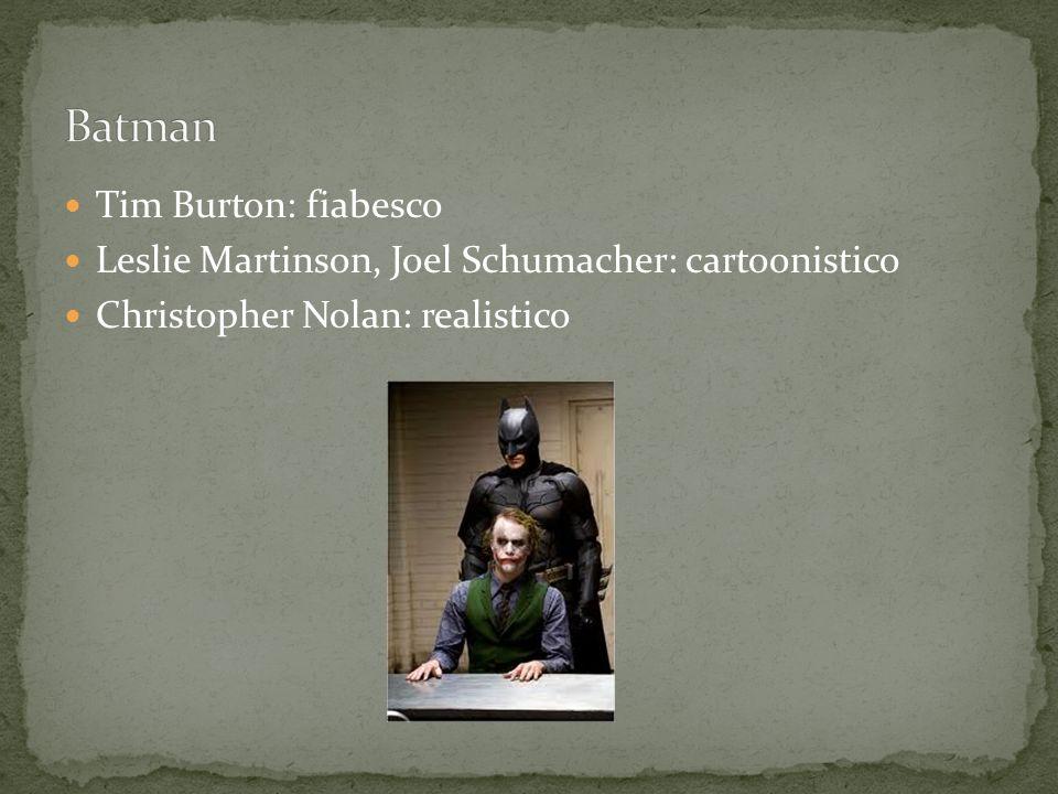 Tim Burton: fiabesco Leslie Martinson, Joel Schumacher: cartoonistico Christopher Nolan: realistico