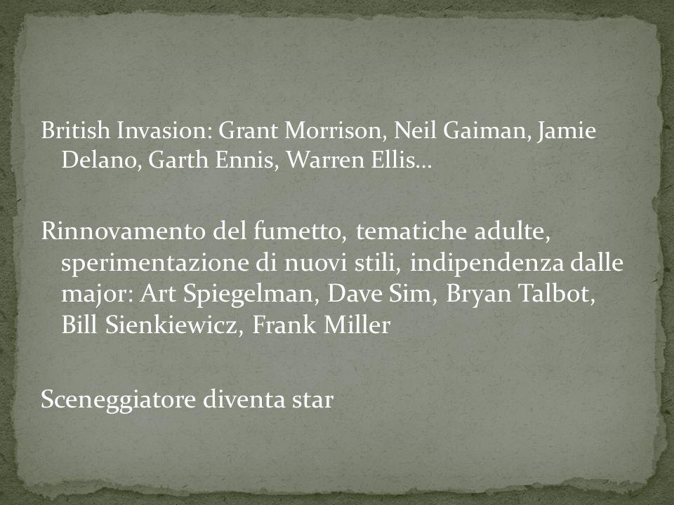 British Invasion: Grant Morrison, Neil Gaiman, Jamie Delano, Garth Ennis, Warren Ellis… Rinnovamento del fumetto, tematiche adulte, sperimentazione di