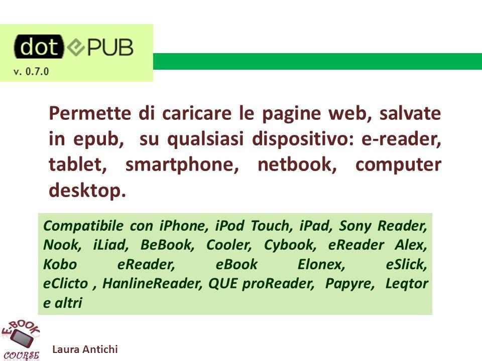 Laura Antichi Permette di caricare le pagine web, salvate in epub, su qualsiasi dispositivo: e-reader, tablet, smartphone, netbook, computer desktop.