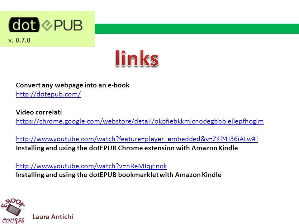 Laura Antichi Convert any webpage into an e-book http://dotepub.com/ Video correlati https://chrome.google.com/webstore/detail/okpfiebkkmjcnodegbbbiellepfhoglm http://www.youtube.com/watch feature=player_embedded&v=ZKP4J36iALw#.