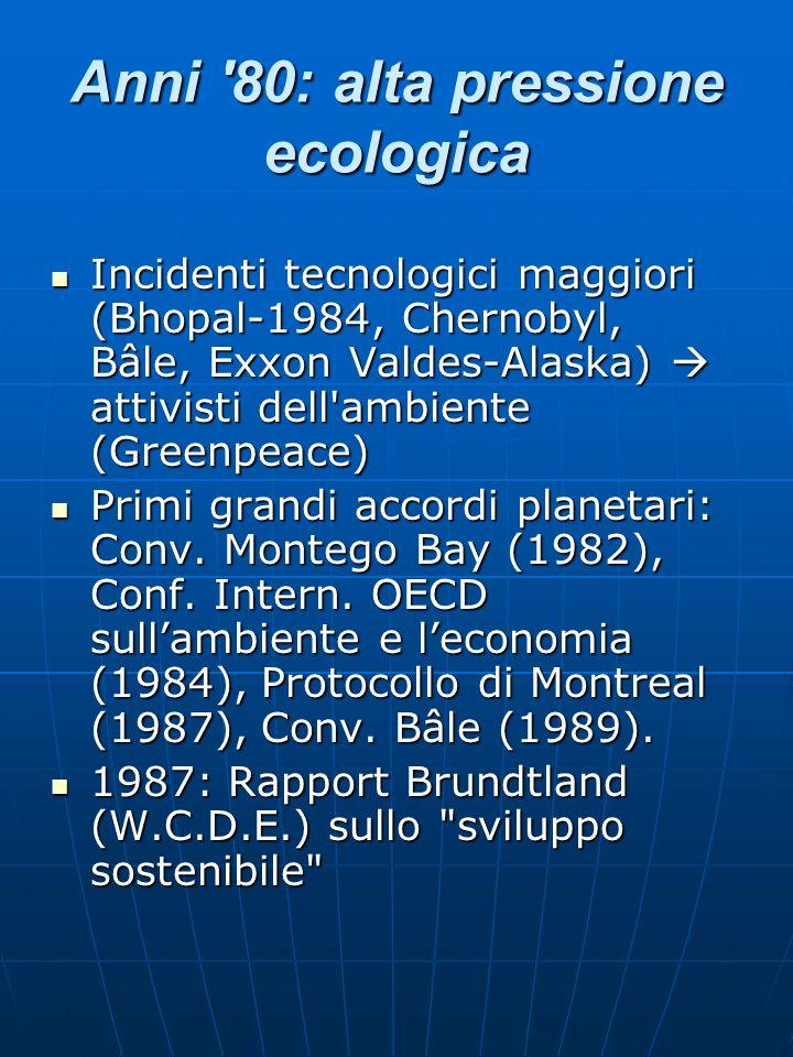 Anni '80: alta pressione ecologica Incidenti tecnologici maggiori (Bhopal-1984, Chernobyl, Bâle, Exxon Valdes-Alaska) attivisti dell'ambiente (Greenpe